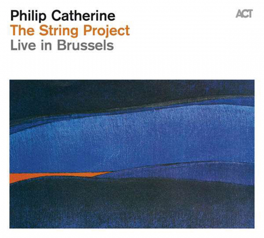 Philip Catherine. The String Project: Live In Brussels. CD.