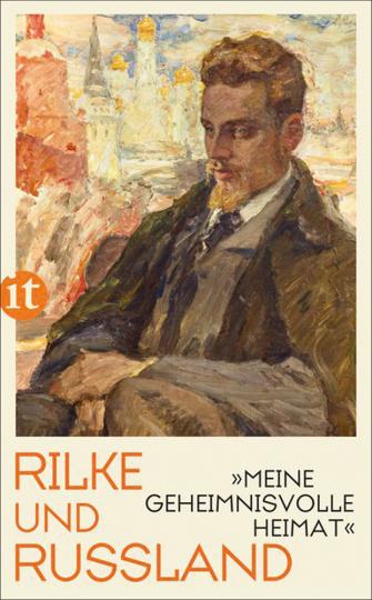 Rainer Maria Rilke. «Meine geheimnisvolle Heimat«. Rilke und Russland.