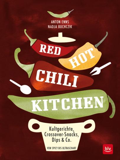Red Hot Chili Kitchen. Kultgerichte, Crossover-Snacks, Dips & Co. von spicy bis ultrascharf.