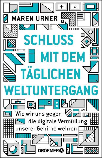 Schluss mit dem täglichen Weltuntergang. Wie wir uns gegen die digitale Vermüllung unserer Gehirne wehren.
