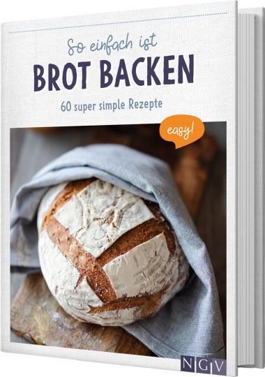 So einfach ist Brot backen. 60 super simple Rezepte.