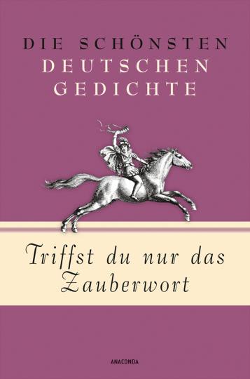 Triffst du nur das Zauberwort. Die schönsten deutschen Gedichte.