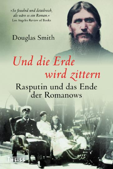 Und die Erde wird zittern. Rasputin und das Ende der Romanows.