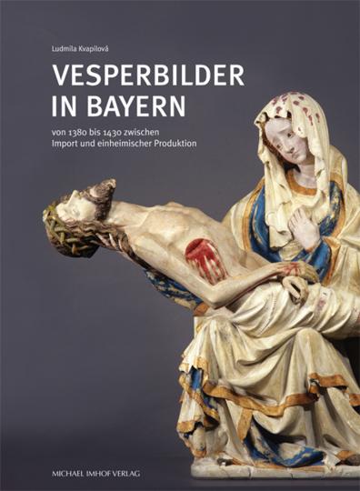 Vesperbilder in Bayern. Von 1380 bis 1430 zwischen Import und einheimischer Produktion.