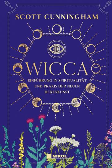 Wicca. Einführung in die Spiritualität und Praxis der Neuen Hexenkunst.