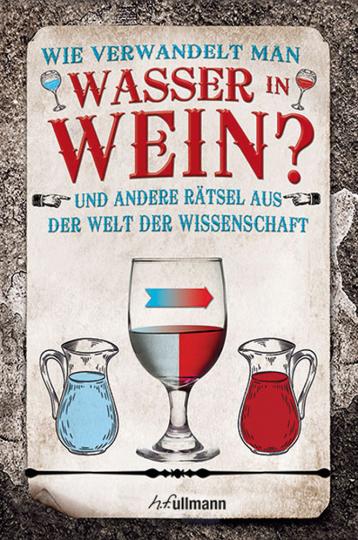 Wie verwandelt man Wasser in Wein? Rätsel aus der Welt der Wissenschaft.