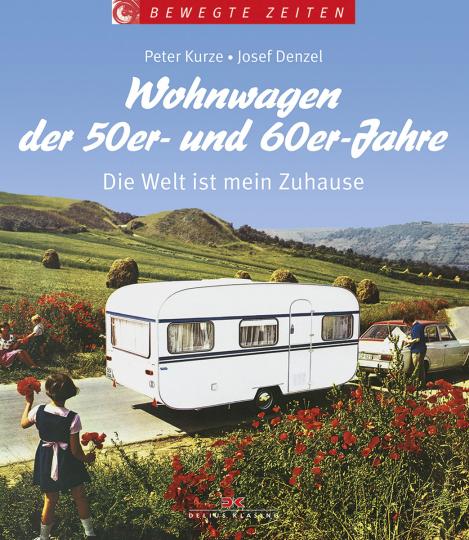 Wohnwagen der 50er- und 60er-Jahre. Die Welt ist mein Zuhause.