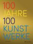 100 Jahre - 100 Kunstwerke. Die wichtigsten Kunstwerke von 1919 bis 2018. Bild 1